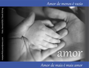 Amor de menos é vazio; amor de mais é mais amor.