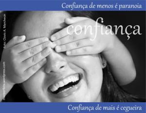 Confiança de menos é paranoia; confiança de mais é cegueira.