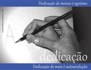 Dedicação de menos é egoísmo; dedicação de mais é autoanulação.