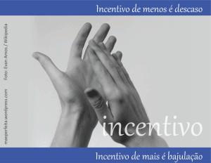 Incentivo de menos é descaso; incentivo demais é bajulação.