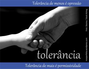Tolerância de menos é opressão; tolerância de mais é permissividade.